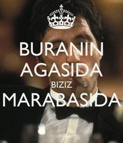 Poster: BURANIN AGASIDA BIZIZ MARABASIDA