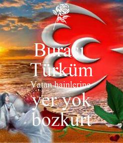 Poster: Burası  Türküm Vatan hainlerine  yer yok bozkurt