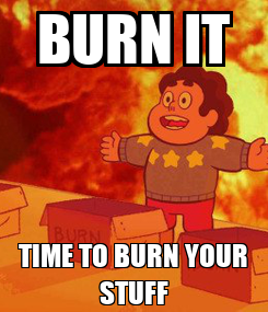 Poster: BURN IT TIME TO BURN YOUR STUFF