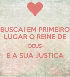Poster: BUSCAI EM PRIMEIRO LUGAR O REINE DE DEUS E A SUA JUSTICA