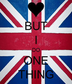 Poster: BUT I DO ONE THING