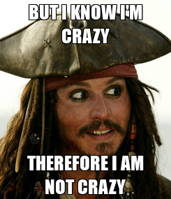 Poster: BUT I KNOW I'M CRAZY THEREFORE I AM NOT CRAZY