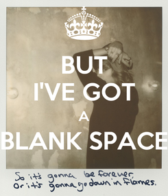 Poster: BUT I'VE GOT A BLANK SPACE