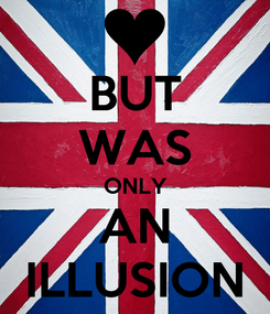 Poster: BUT WAS ONLY AN ILLUSION