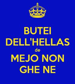 Poster: BUTEI DELL'HELLAS de MEJO NON GHE NE