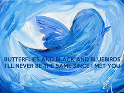 Poster:    BUTTERFLIES AND BLACK AND BLUEBIRDS I'LL NEVER BE THE SAME SINCE I MET YOU