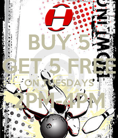 Poster: BUY 5 GET 5 FREE ON TUESDAYS 2PM-4PM