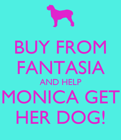 Poster: BUY FROM FANTASIA AND HELP MONICA GET HER DOG!