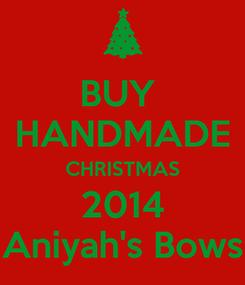 Poster: BUY  HANDMADE CHRISTMAS 2014 Aniyah's Bows