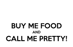 Poster:  BUY ME FOOD AND CALL ME PRETTY!