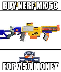 Poster: BUY NERF MK 59 FOR 7.50 MONEY