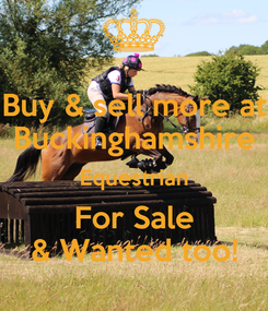 Poster: Buy & sell more at Buckinghamshire Equestrian For Sale & Wanted too!