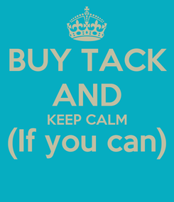 Poster: BUY TACK AND KEEP CALM (If you can)