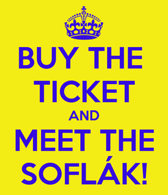 Poster: BUY THE  TICKET AND MEET THE SOFLÁK!