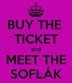 Poster: BUY THE  TICKET and MEET THE SOFLÁK