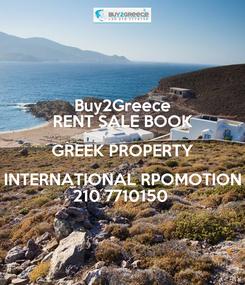 Poster: Buy2Greece RENT SALE BOOK GREEK PROPERTY INTERNATIONAL RPOMOTION 210 7710150