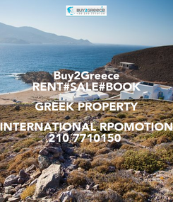 Poster: Buy2Greece RENT#SALE#BOOK GREEK PROPERTY INTERNATIONAL RPOMOTION 210 7710150