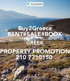Poster: Buy2Greece RENT#SALE#BOOK GREEK PROPERTY PROMOTION 210 7710150