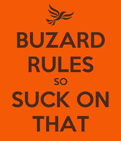 Poster: BUZARD RULES SO SUCK ON THAT