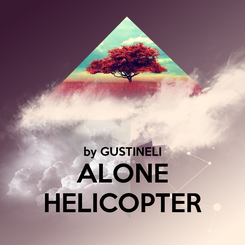Poster:   by GUSTINELI ALONE HELICOPTER