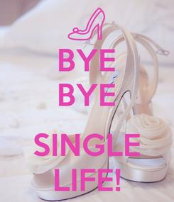 Poster: BYE BYE  SINGLE LIFE!