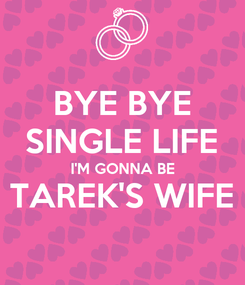 Poster: BYE BYE SINGLE LIFE I'M GONNA BE TAREK'S WIFE