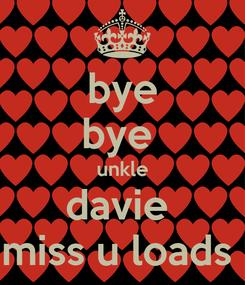 Poster: bye bye  unkle davie  miss u loads