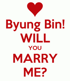 Poster: Byung Bin! WILL YOU MARRY ME?