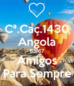 Poster: Cª.Caç.1430 Angola 65/67 Amigos Para Sempre