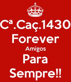 Poster: Cª.Caç.1430 Forever Amigos Para Sempre!!