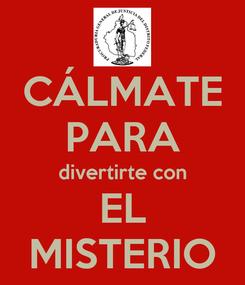 Poster: CÁLMATE PARA divertirte con EL MISTERIO