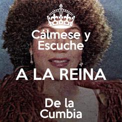 Poster: Cálmese y Escuche A LA REINA De la  Cumbia