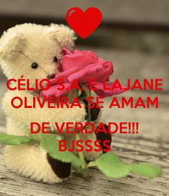 Poster: CÉLIO S.A. E LAJANE OLIVEIRA SE AMAM   DE VERDADE!!! BJSSSS