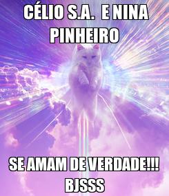 Poster:  CÉLIO S.A.  E NINA PINHEIRO SE AMAM DE VERDADE!!! BJSSS