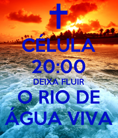 Poster: CÉLULA 20:00 DEIXA FLUIR O RIO DE ÁGUA VIVA