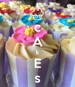 Poster: c A k E s