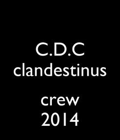 Poster: C.D.C clandestinus  crew 2014