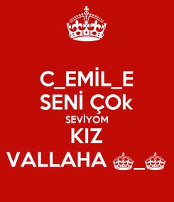 Poster: C_EMİL_E SENİ ÇOk SEVİYOM KIZ VALLAHA ^_^