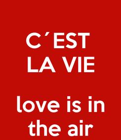 Poster: C´EST  LA VIE  love is in the air