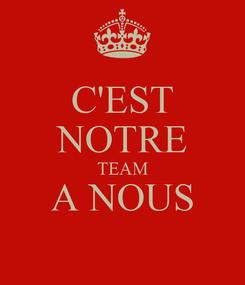 Poster: C'EST NOTRE TEAM A NOUS