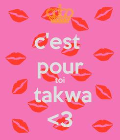 Poster: c'est  pour toi  takwa <3