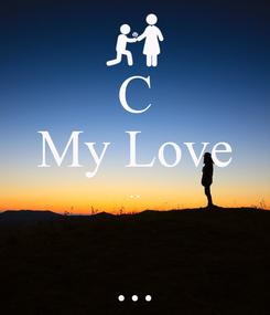 Poster: C My Love ..  ...