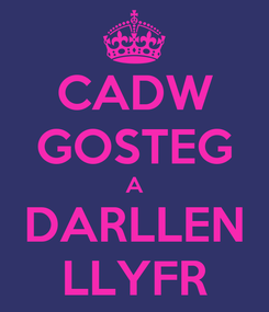 Poster: CADW GOSTEG A DARLLEN LLYFR