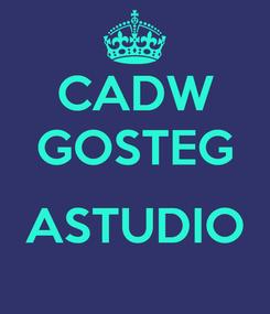 Poster: CADW GOSTEG  ASTUDIO
