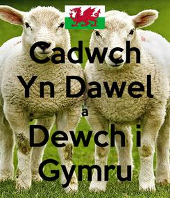 Poster: Cadwch Yn Dawel a Dewch i Gymru