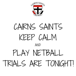 Poster: CAIRNS SAINTS KEEP CALM AND PLAY NETBALL TRIALS ARE TONIGHT!