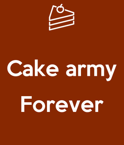 Poster:  Cake army  Forever
