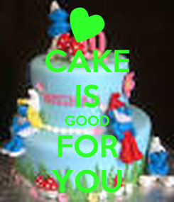 Poster: CAKE IS GOOD FOR YOU