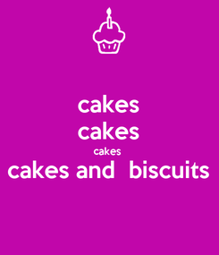 Poster: cakes cakes cakes  cakes and  biscuits