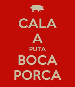 Poster: CALA A PUTA BOCA PORCA